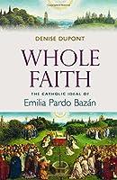 Whole Faith: The Catholic Ideal of Emilia Pardo Bazon