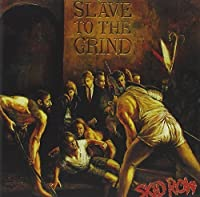 Slave to the Grind by Skid Row (1991-07-28)