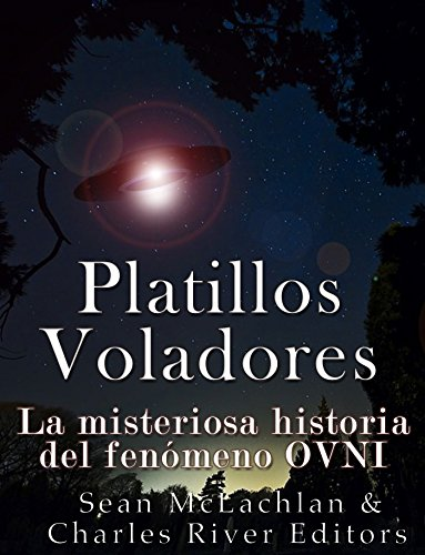 Platillos voladores: La misteriosa historia del fenómeno OVNI (Spanish Edition)