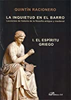 La Inquietud en el Barro / Agitation in the Mud: Lecciones de historia de la filosofia antigua y medieval. El Espiritu Griego / Lessons of history of ancient and medieval philosophy . The Greek Spirit