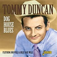 Dog House Blues [ORIGINAL RECORDINGS REMASTERED] by Tommy Duncan (2008-04-04)