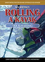 Sea Kayaking: Learn to Paddle More Safely, Confidently, and Enjoyably! (Rolling a Kayak)