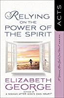 Relying on the Power of the Spirit: Acts (Woman After God's Own Heart)