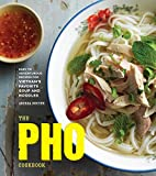 The Pho Cookbook: Easy to Adventurous Recipes for Vietnam's Favorite Soup and Noodles 画像