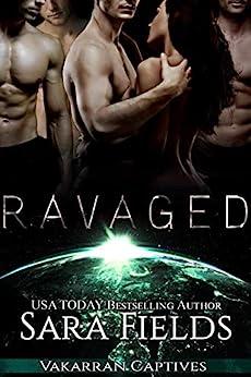 Ravaged: A Dark Sci-Fi Reverse Harem Romance (Vakarran Captives) by [Fields, Sara]