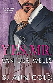Yes, Mr. Van Der Wells (Not Another Billionaire Romance Book 1) by [Cole, S. Ann]