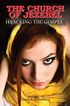 The Church of Jezebel: Hijacking the Gospel by [Girdwood, Derik R.]