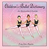 Children's Ballet Dictionary An Illustrated Guide: Ballet dictionary with pictures for kids, ballet terminology book for kids