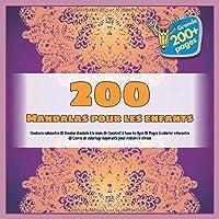 200 Mandalas pour les enfants  Couleurs calmantes - Dessins dessinés à la main - Convient à tous les âges - Pages à colorier relaxantes - Livres de coloriage inspirants pour réduire le stress
