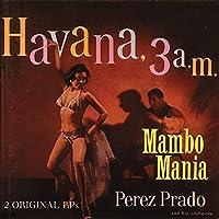 Mambo Mania / Havana 3 A.M. by Perez Prado (2006-01-01)