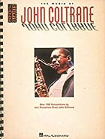 The Music of John Coltrane: Over 100 Compositions by Jazz Saxophone Great John Coltrane (Jazz Great)