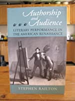 Authorship and Audience: Literary Performance in the American Renaissance