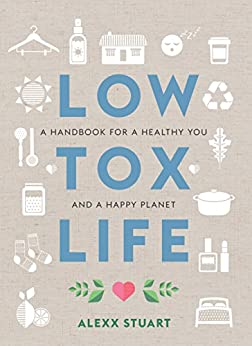 Low Tox Life: A handbook for a healthy you and a happy planet by [Stuart, Alexx]