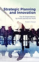 Strategic Planning and Innovation: For All Organizations, For Profit and Not For Profit