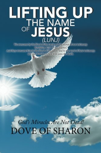 Lifting Up the Name of Jesus: God's Miracles Are Not Dead!