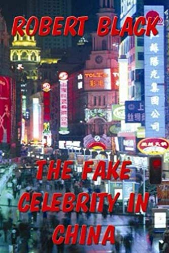 Download The Fake Celebrity in China 146807301X
