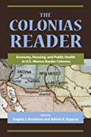 The Colonias Reader: Economy, Housing and Public Health in U.S.-Mexico Border Colonias