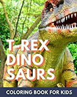 T-Rex Dinosaur Coloring Book for Kids: Coloring book for kids 4-8