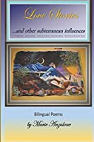 Love Stories and Other Subterranean Influences: bilingual poetry in English and Spanish
