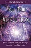 Your Point of Attraction: How to Align Your Vibrations to Attract Health, Wealth and Happiness Even If Youæve Tried Before and Failed!