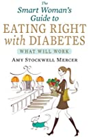 The Smart Woman's Guide to Eating Right with Diabetes: What Will Work