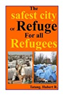 The Safest City of Refuge for All Refugees...: Your Safety Is Paramount...