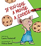 If You Give a Mouse a Cookie (If You Give.)