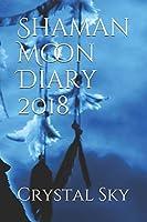 Shaman Moon Diary 2018