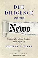 Due Diligence and the News: Searching for a Moral Compass in the Digital Age
