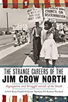 The Strange Careers of the Jim Crow North: Segregation and Struggle outside of the South