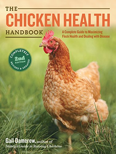 Download The Chicken Health Handbook: A Complete Guide to Maximizing Flock Health and Dealing With Disease 1612124798