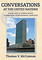 Conversations at the United Nations: An Inside Look at the Permanent Missions, Un Administration, and Nongovernmental Organizations