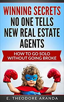 Winning Secrets No One Tells New Real Estate Agents: How to Go Solo Without Going Broke by [Aranda, E. Theodore]