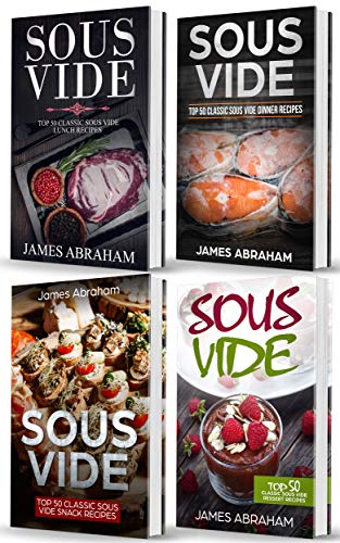 Sous Vide: 4 Books in 1- Top Sous Vide Lunch recipes+ Top Sous Vide Dinner recipes+ Top Sous Vide Snack recipes+ Sous Vide Dessert recipes (English Edition)