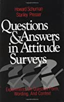 Questions and Answers in Attitude Surveys: Experiments on Question Form, Wording, and Context (Quantitative Studies in Social Relation)
