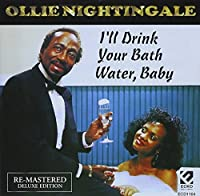 I'll Drink Your Bath Water by OLLIE NIGHTINGALE