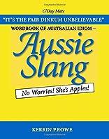 Wordbook of Australian Idiom - Aussie Slang: No Worries! She's Apples!
