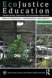 EcoJustice Education: Toward Diverse, Democratic, and Sustainable Communities (Sociocultural, Political, and Historical Studies in Education)