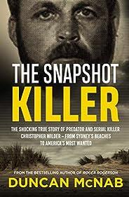 The Snapshot Killer: The shocking true story of predator and serial killer Christopher Wilder - from Sydney