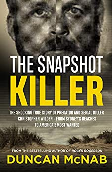 The Snapshot Killer: The shocking true story of predator and serial killer Christopher Wilder - from Sydney's beaches to America's Most Wanted by [McNab, Duncan]