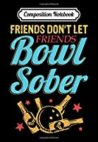 Composition Notebook: Friends Don't Let Friends Bowl Sober Bowling Beer For Men, Journal 6 x 9, 100 Page Blank Lined Paperback Journal/Notebook