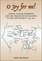 O Joy for Me!: Samuel Taylor Coleridge and the Origins of Fell-Walking in the Lake District, 1790-1802