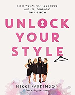 Unlock Your Style: Every woman can look good and feel confident - this is how by [Parkinson, Nikki]