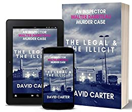 The Legal & the Illicit: Featuring Inspector Walter Darriteau by [Carter, David]