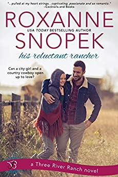 His Reluctant Rancher: A Three River Ranch Novel by [Snopek, Roxanne]