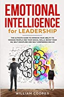 Emotional Intelligence for Leadership: The Ultimate Guide to Improve Your Ability to Manage People and Your Social Skills. Boost Your EQ, Self-Discipline and Self Confidence (EQ 2.0) (Master of Manipulation & Reading People: Art of Persuasion NLP, Self-Development, Mindset Habits, Empath, Emotional Intelligence)
