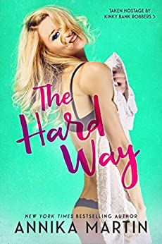 The Hard Way (Taken Hostage by Kinky Bank Robbers Book 5) by [Martin, Annika]