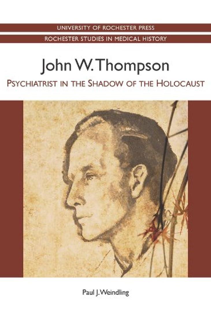 傾く電圧公式John W. Thompson: Psychiatrist in the Shadow of the Holocaust (Rochester Studies in Medical History)