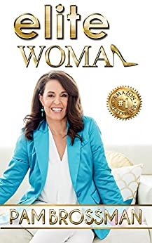 Elite Woman : How To Elevate Your Influence And Multiply Your Profits by [Brossman, Pam]