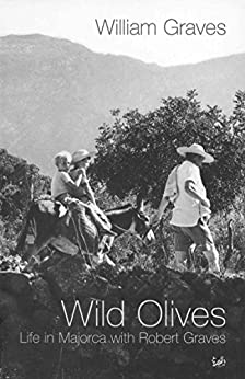 Wild Olives: Life in Majorca With Robert Graves by [Graves, William]